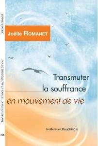 Transmutez la souffrance en mouvement de vie, de Joelle Romanet